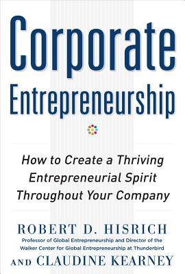 Corporate Entrepreneurship By Hisrich, Robert/ Kearney, Claudine