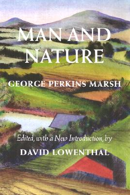 Man and Nature By Marsh, George P./ Lowenthal, David (EDT)/ Cronon, William (FRW)/ Lowenthal, David