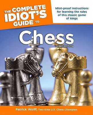 The Complete Idiot's Guide To Chess By Wolff, Patrick